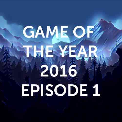 Game of the Year 2016 Episode 1