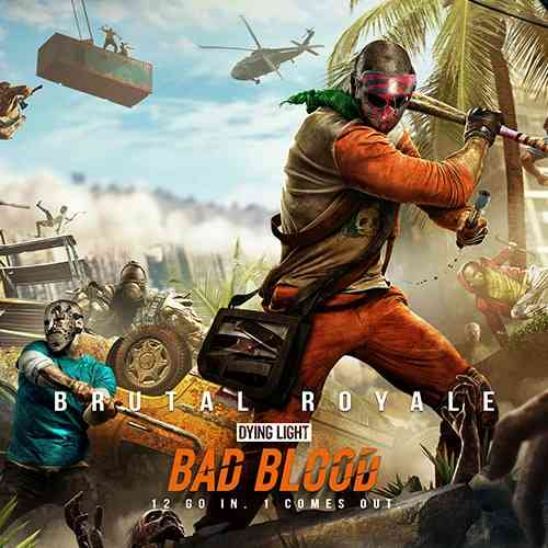 Dying Light Bad Blood Blends The Best Of Battle Royale