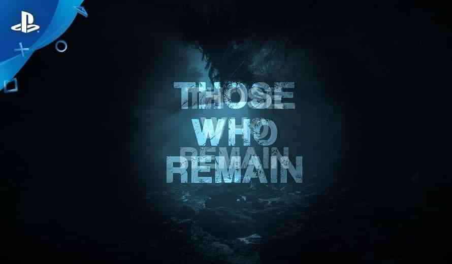 Those Who Remain Gets a New Creepy Trailer and Big Announcement Ahead of Gamescom 2019