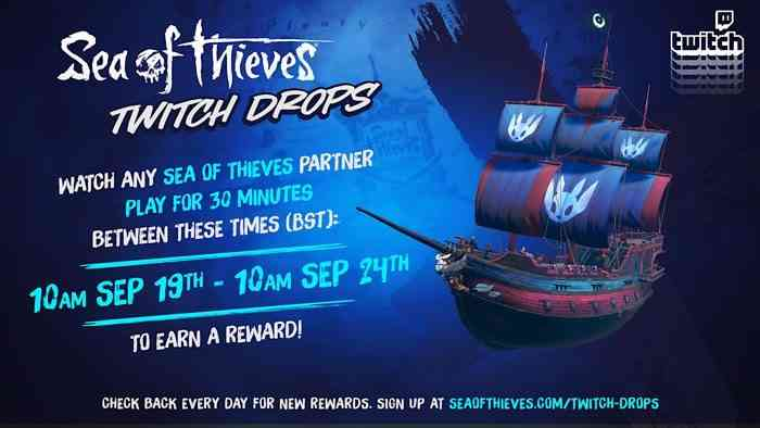"""Sea of Thieves - Ori Twitch Drop information sheet that reads """"watch any Seaa of Thieves partner play for 30 minutes between these times (BST): 10AM September 19th - 10AM September 24th to earn a reward. Check back every day for new rewards. Sign up at seaofthieves.com/twitch-drops"""